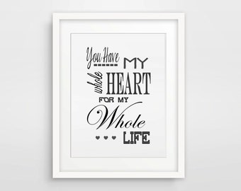 Digital Print / Love Print - You Have My Whole Heart For My Whole Life Romantic Love Art Picture / Printable Art / Instant Download