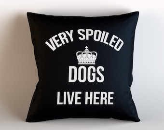 Very Spoiled Dogs Live Here Decorative Throw Pillow w/optional insert / Pick Your Color/ / Pet lover/ / / Pet Pillow/ Dog Love Gift/ Dog pet
