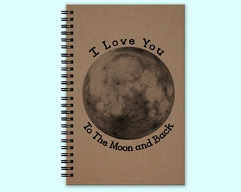 I Love You To The Moon and Back-  Hardcover Journal, Hardcover Book, Writing Journal, Unique Journal, Custom Journal, Personalized Notebook