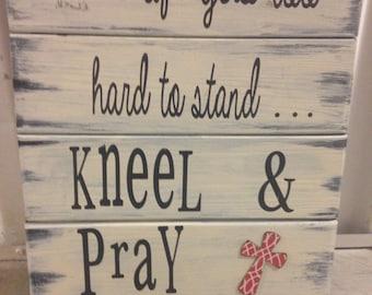 Kneel & Pray Hand Painted sign