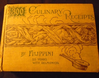 300 Culinary Receipts by Filippini 25 Years with Delmonico Restaurant New York City Chef Rare Antique 1892 Cookbook