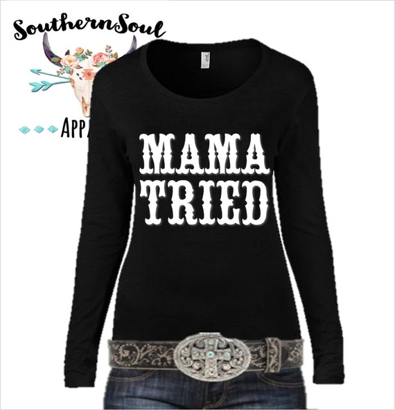 Mama Tried Country Long Sleeve, Country Shirt, Country Tank Top, Country Music, Country Quotes, Concert Shirt