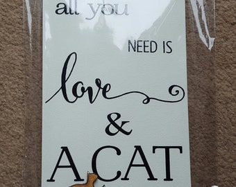 Cat Owner Lover Plaque Sign - All You Need Is Love And A Cat - wooden sign plaque Cats gift