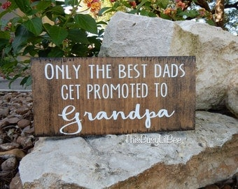 Only The Best Dads Get Promoted to Grandpa ~Grandpa Sign ~ Grandpa Gift ~ Father's Day Gift ~ Grandpa to be Gift ~ Papa Gift ~ Father's Day