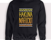 Sweatshirts Hakuna Fuck It - Hooded Sweatshirts - Mens Sweatshirts - Womens Sweatshirts - Size S-3XL