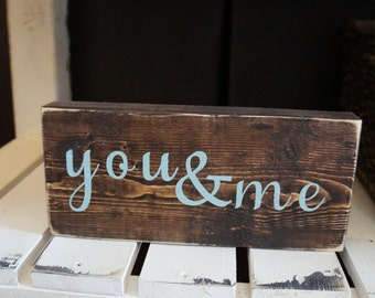 Wedding sign, You & Me wood sign, Anniversary Sign, Love, Customize, Handmade