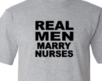 Real Men Marry Nurses funny shirt