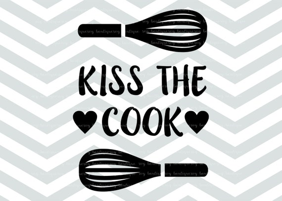 Kitchen SVG File Kiss The Cook File Whip Clipart Cricut