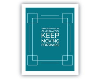 Speed doesn't matter as long as you keep moving forward.