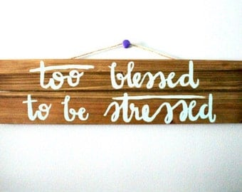 Too blessed to be stressed- Wooden art