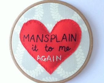 Mansplain It To Me Again Embroidery Hoop, Wall Art, Feminism, Hoop-la