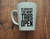 My Brain Has Too Many Tabs Open Funny Handpainted Coffee Mug -personalized coffee mugs, funny coffee mug, hand painted coffee mug