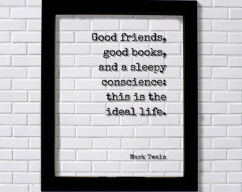 Mark Twain - Good friends, good books, and a sleepy conscience: this is the ideal life Book Lover Gift Worm Library Sign Reader Bibliophile