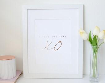 I love you like XO - Rose Gold Foil Print - Minimalist