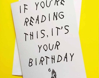 "Drake birthday card ""if you're reading this, it's your birthday"""