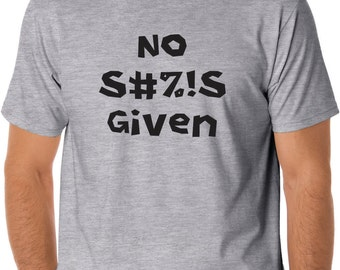No S#%!S Given Screen Printed T-Shirt