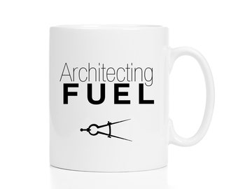 Gift for Architect / Architect Mug / Architect Gift / Architect Fuel /  11 or 15 oz Coffee Cup
