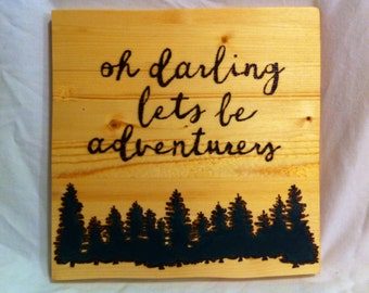 Oh Darling Let's Be Adventures, Pyrography quote with Tree Line
