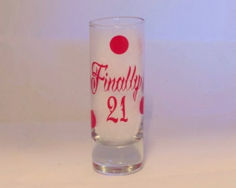 Finally 21 Shot Glass-21st birthday-Birthday Shot Glass-Turning 21-21st Birthday-Shot Glass-Birthday Gift-21st Shot Glass-Finally 21