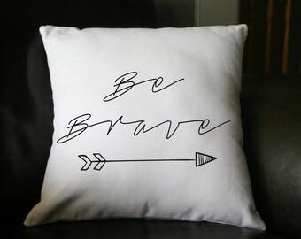 Be Brave Pillow, Decorative Throw Pillow, Custom, 16x16 Pillow, House Warming Gift/ New House Gift/ Hello Pillow/ Word Pillow
