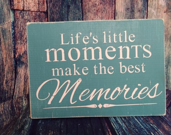 Life's little moments make the best memories wood sign