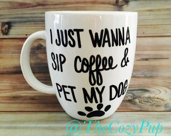 Coffee mug, dog or cat lover gift, coffee lover gift, I just wanna sip coffee, gift for her, gift for him, Christmas Gifts, funny mugs