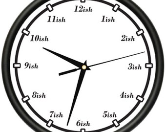 Ish Wall Clock Late Tardy Time Around Kind Of Almost Gag Gift