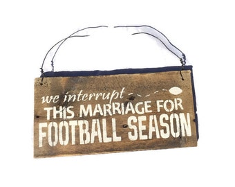 Football Season - We Interrupt This Marriage For Football Season - Barn Wood Sign - Football Sign - Football Decor - Marriage Sign - Wedding