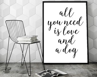All You Need Is Love And A Dog, Inspirational Quote, Wall Art, Home Decor, Print for Dog Lover, Inspirational Poster, Valentine Print