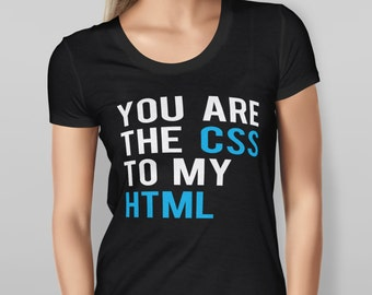 Womens Black T-shirt  Features graphic print of 'You are the CSS to my HTML'