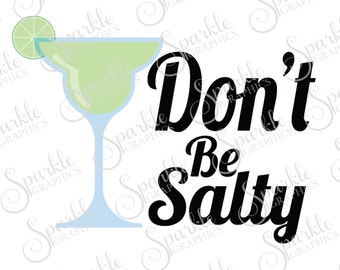 Don't Be Salty Cut File Summer SVG  Margarita Alcohol Girls Night Summer  Clipart Svg Dxf Eps Png Silhouette Cricut Cut File Commercial Use