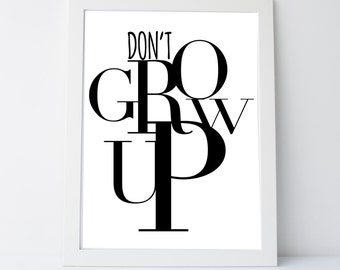 Don't Grow Up, Instant Download, Kids art, nursery art, kids room, black and white, classroom art, printable poster by East Auklet Modern
