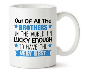 SALE Out Of All The Brothers In The World I'm Lucky Enough To Have The Very Best, Gift For Brother, Coffee Mug, 15oz, Custom Mug, Typography