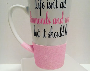 Life isnt about diamonds and rose but it should be Coffee Mug