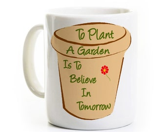 Gardener Gift - Gardening Coffee Mug - Horticulture Cup - Plant a Garden, Believe in Tomorrow - Mother Grandmother Gift
