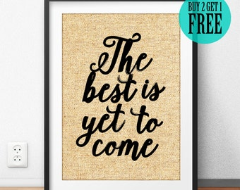 The Best Is Yet To Come Burlap Print, Bedroom Art Decor, Unique Birthday Gift, Typography Poster, Motivational Quote, Anniversary Gift -SD17