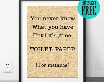 You Never Know What You Have Until It's Gone Burlap Print, Toilet Paper, Rustic Home Decor, Washroom Sign, Wall Art, Housewarming Gift, SD59
