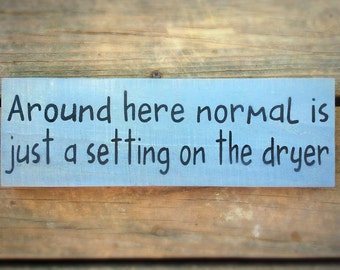 Around here normal is just a setting on the dryer handmade wood sign, funny family sign, crazy family sign, laundry room decor, Birthday