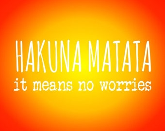 Hakuna Matata It Means No Worries Print
