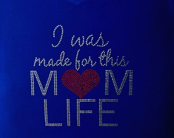 I was made for this MOM LIFE Bling T-shirt