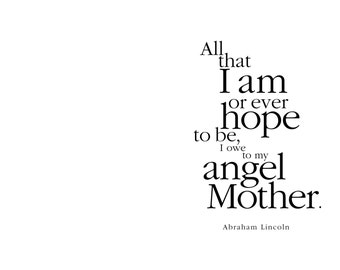 Mother's Day Greeting Card. All that I am or ever hope to be, I owe to my angel Mother. Abraham Lincoln. modern, digital, typography