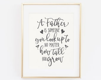Father's Day Printable, A father is someone you look up to no matter how tall you grow, Father's Day Gift, Father's Day, Gift for dad