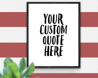 Print With Custom Quote, Your Favorite Quote, Quote Poster, Custom Wall Decor, Custom Text, Personalized Poster, Printable Gift