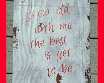 Grow old with me wood sign