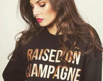 RAISED ON CHAMPAGNE sweatshirt