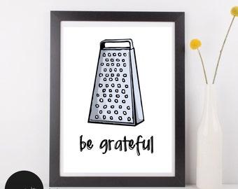 Be Grateful, Art Print, Home Decor, Kitchen Wall Decor, Wall Art, Kitchen Wall Art, Housewarming Gifts, Humorous Art, Religious Art, God