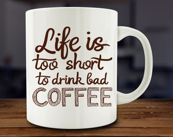 Image result for life is too short to drink bad coffee