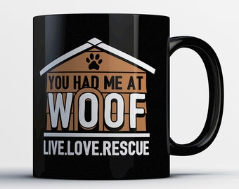 Funny Dog Rescue Mug - You Had Me At Woof. Live. Love. Rescue -Awesome Rescue Dog Coffee Mug