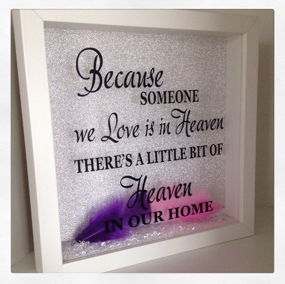 Because someone we love is in heaven there's a little bit of heaven in our home Frame