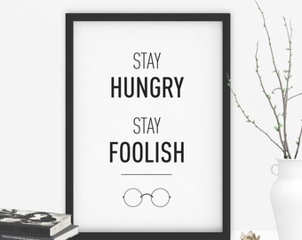Stay Hungry, Stay Foolish // Steve Jobs Quote - Typography Print - Home & Office Artwork Apple Monochrome